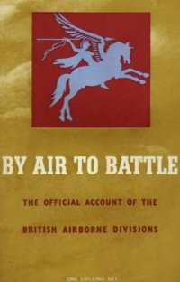 By Air to Battle - The Official Account of the British Airborne Divisions